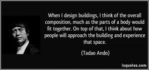 When I design buildings, I think of the overall composition, much as ...