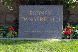 Rodney Dangerfield's There goes the neighborhood tombstone