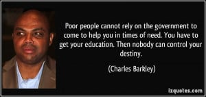 Poor people cannot rely on the government to come to help you in times ...