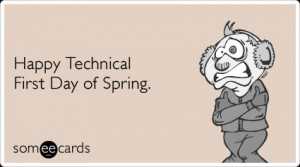 Happy Technical First Day of Spring. | Seasonal Ecard