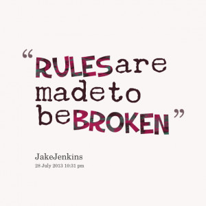 Quotes Picture: rules are made to be broken