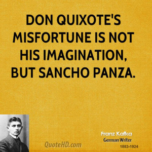 Don Quixote's misfortune is not his imagination, but Sancho Panza.