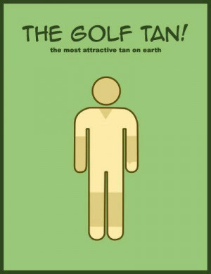 Get your golf tan on.