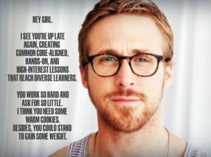 Ryan Gosling gets teachers.