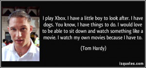 Xbox. I have a little boy to look after. I have dogs. You know, I have ...