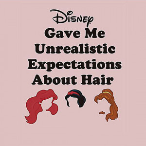 Funny Quote: Disney Gave Me Unrealistic Expectations About Hair ...