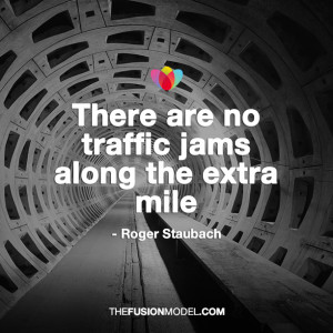 There are no traffic jams along the extra mile' Roger Staubach