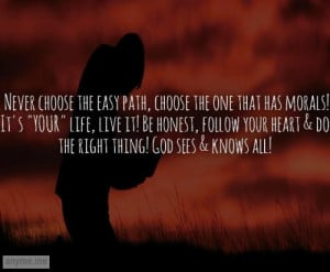 Never choose the easy path, choose the one that has morals! It's YOUR ...