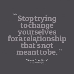 Stop trying to change yourselves for a relationship that\'s not meant ...