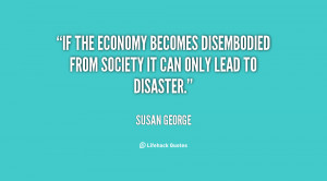 If the economy becomes disembodied from society it can only lead to ...