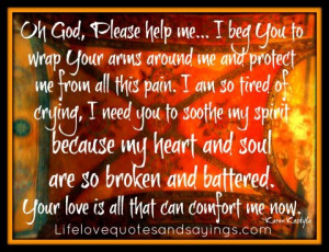 Please help me... I beg You to wrap Your arms around me and protect me ...