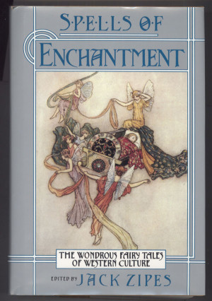 zipes jack editor spells of enchantment the wondrous fairy tales of