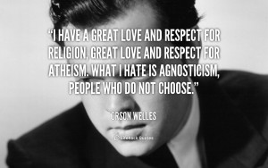 quote-Orson-Welles-i-have-a-great-love-and-respect-6313.png