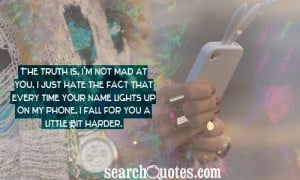 The truth is, I'm not mad at you. I just hate the fact that every time ...