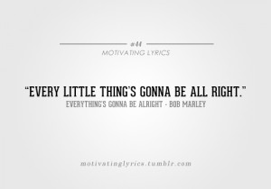 Everything's Gonna Be Alright - Bob Marley