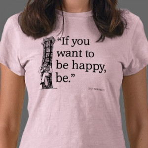 Leo Tolstoy Quote T-shirts / Happy, Happiness Quotes Gifts