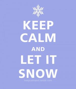 Keep Calm Let Snow