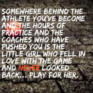 Somewhere behind the athlete you've become, the hours of practice ...