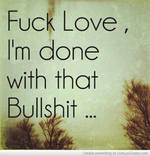 love is bullshit quotes quotesgram
