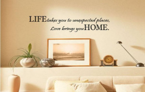 LIFE takes you unexpected places Love brings you HOME Wall Saying ...