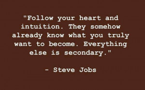 Follow your heart... Steve Jobs Quote