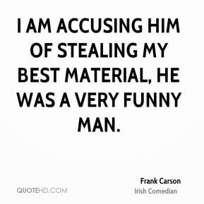 Frank Carson - I am accusing him of stealing my best material, he was ...