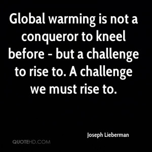 Global warming is not a conqueror to kneel before - but a challenge to ...
