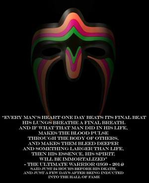 Truly Inspirational last words from the Ultimate Warrior
