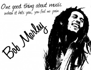 Bob Marley Quotes About Love And Happiness: One Good Thing About Music ...