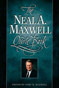 The Neal A. Maxwell Quote Book—a gold mine of gospel nuggets that ...