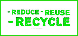 Reduce Reuse Recycle - Pollution Quotes and Slogans