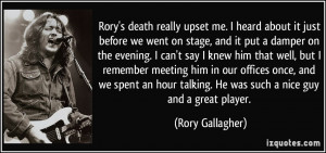 Rory's death really upset me. I heard about it just before we went on ...