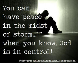 ... peace in the midst of the storm...when you know, God is in Control