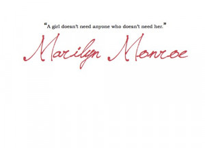 ... girl doesn't need anyone who doesn't need her. - Marilyn Monroe quotes
