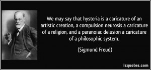 We may say that hysteria is a caricature of an artistic creation, a ...