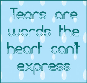 Tears are words the heart can't express. #quote
