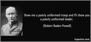 ... and I'll show you a poorly uniformed leader. - Robert Baden-Powell