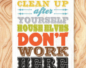 SALE Inspirational Quote Art Print -11X14 - No. Q0075 - Clean up after ...