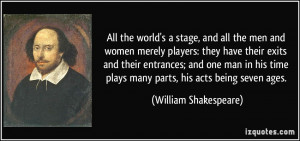 All the world's a stage, and all the men and women merely players ...