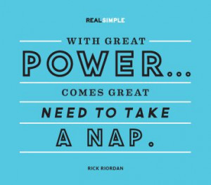 ... great power…comes great need to take a nap.