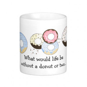 Donuts with Cute Saying Coffee Mugs