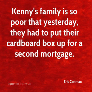 Kenny's family is so poor that yesterday, they had to put their ...