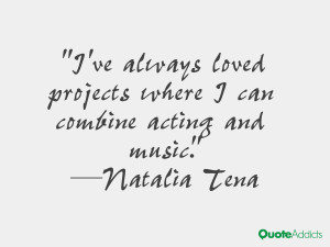 natalia tena quotes i ve always loved projects where i can combine ...