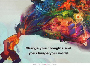 Change your thoughts and you change the world Picture Quote #1