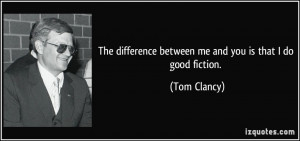 The difference between me and you is that I do good fiction. - Tom ...