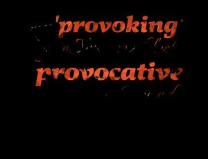 Quotes Picture: say 'provoking' again your mouth looks provocative ...