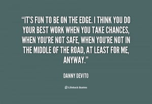 quote-Danny-DeVito-its-fun-to-be-on-the-edge-79958.png