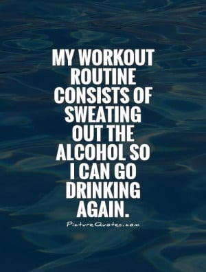 Workout Quotes Drinking Quotes Alcohol Quotes