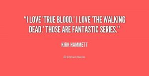quote-Kirk-Hammett-i-love-true-blood-i-love-the-248758.png