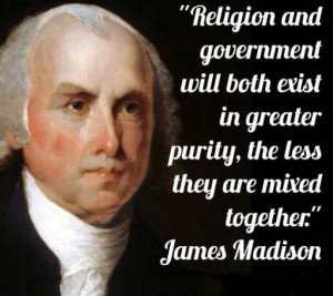 Religion and Government will both exist in greater purity, the less ...